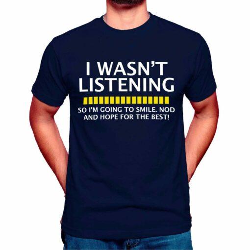 i wasn't listening t shirt
