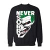 Never Sorry The Joker Sweatshirt