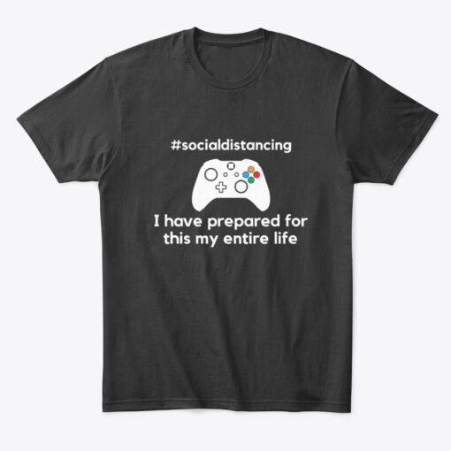 gamer quarantine t shirt i have prepared for this my entire life