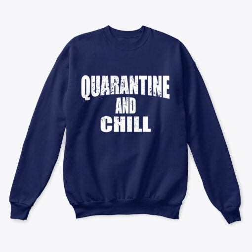 quarantine and chill sweatshirt
