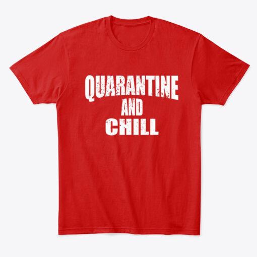quarantine and chill t-shirt