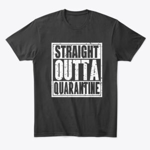 straight outta qurantine t shirt