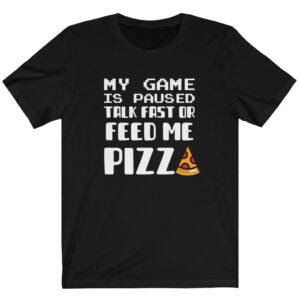 my game is paused talk fast or feed me pizza t shirt black