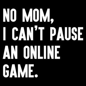 no mom i can't pause an online game
